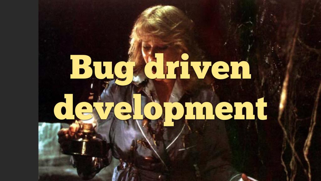 Bug driven development