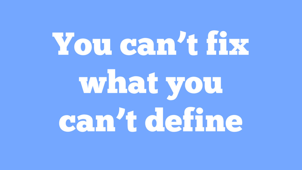 You can't fix what you can't define