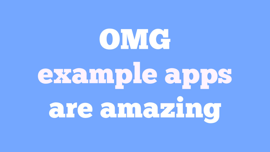 OMG example apps are amazing