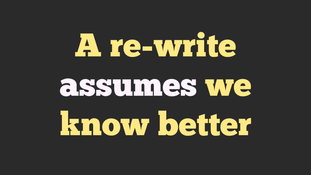 A re-write assumes we know better
