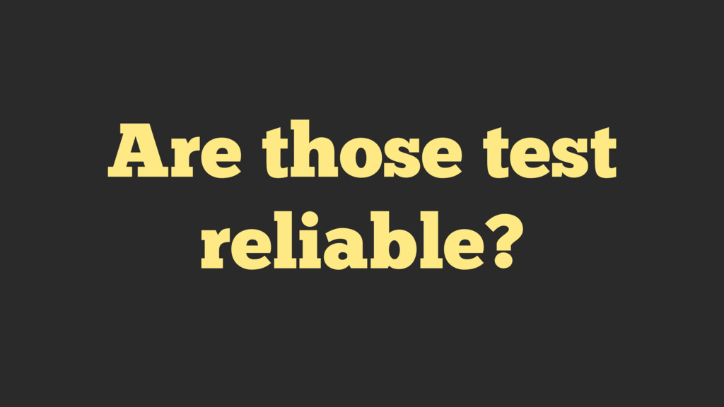 Are those test reliable?