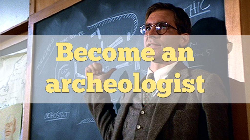 Become an archeologist
