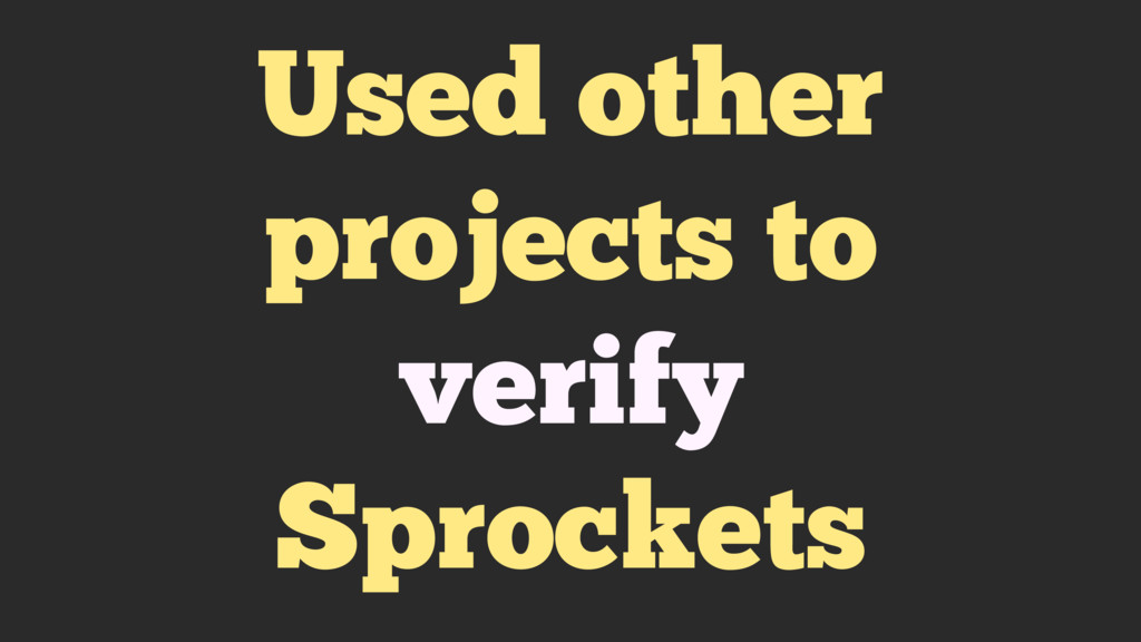 Used other projects to verify Sprockets