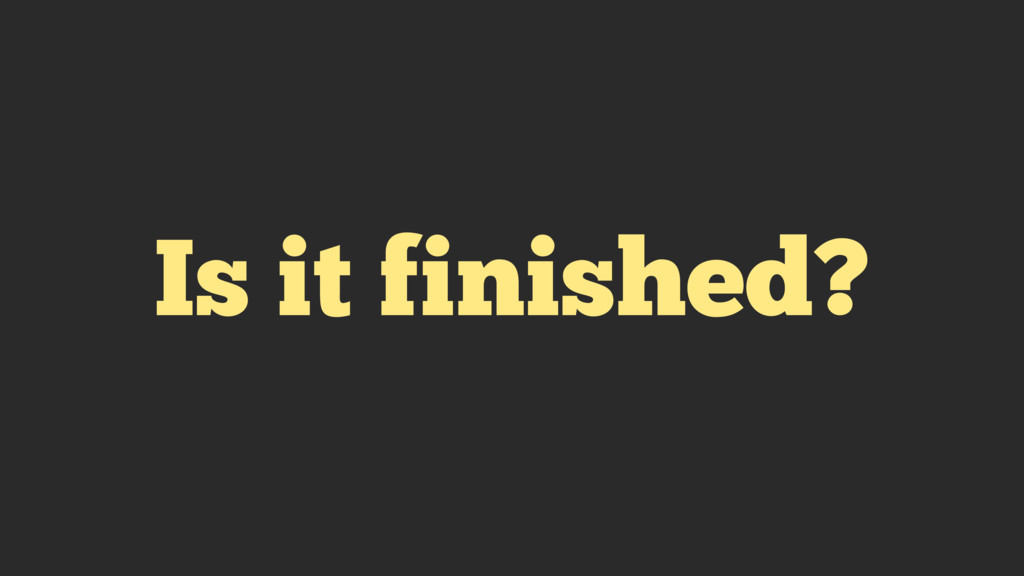 Is it finished?