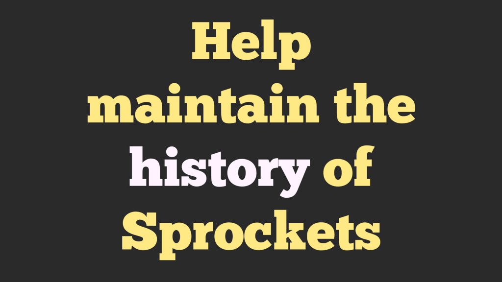 Help maintain the history of Sprockets