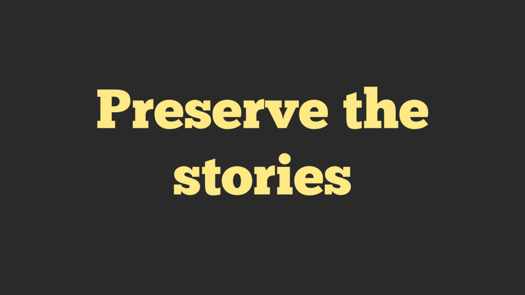 Preserve the stories