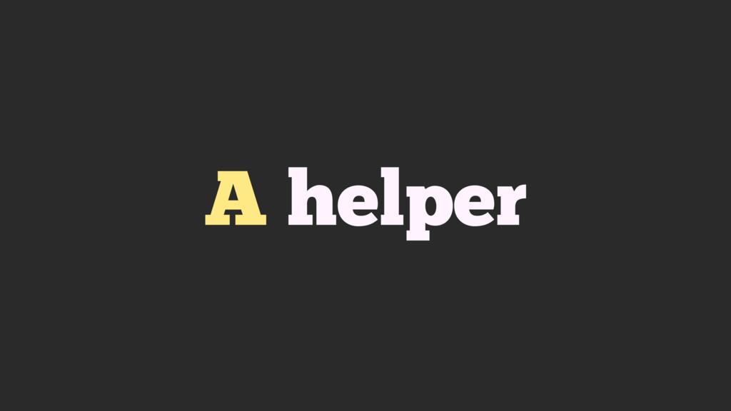 A helper