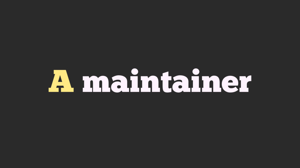 A maintainer