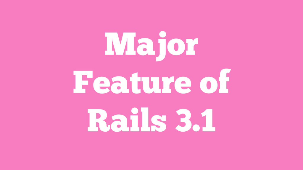Major Feature of Rails 3.1