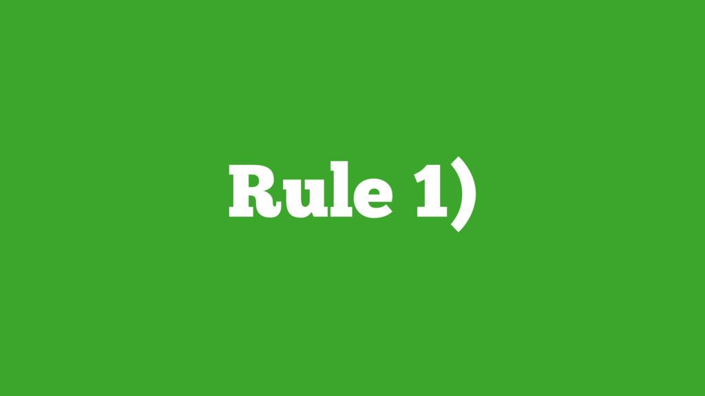 Rule 1)