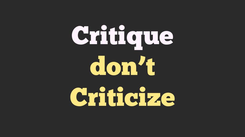 Critique don't Criticize