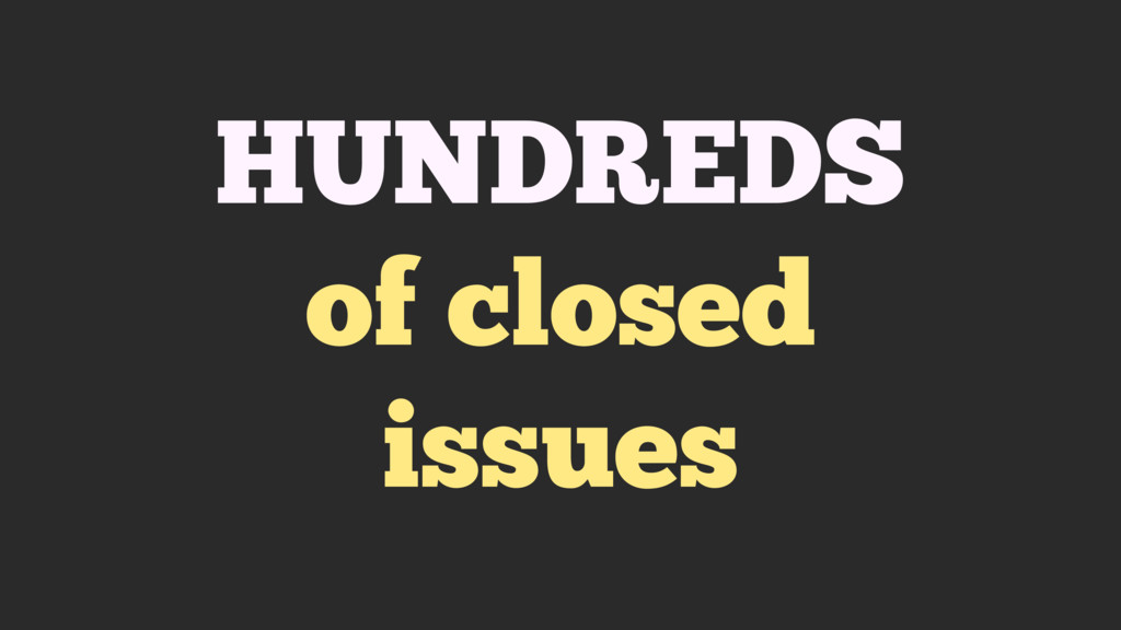 HUNDREDS of closed issues