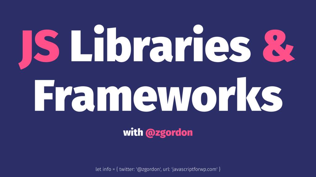 JS Libraries & Frameworks with @zgordon let inf...