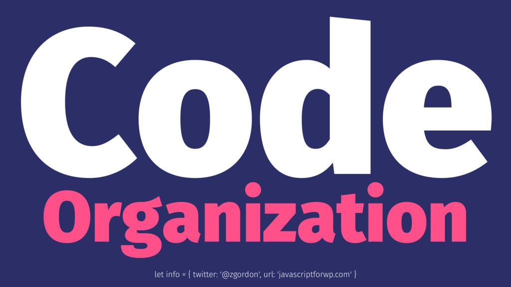 Code Organization let info = { twitter: '@zgord...