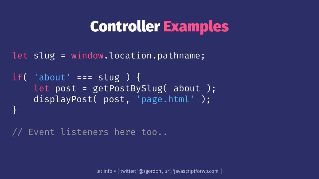 Controller Examples let slug = window.location....