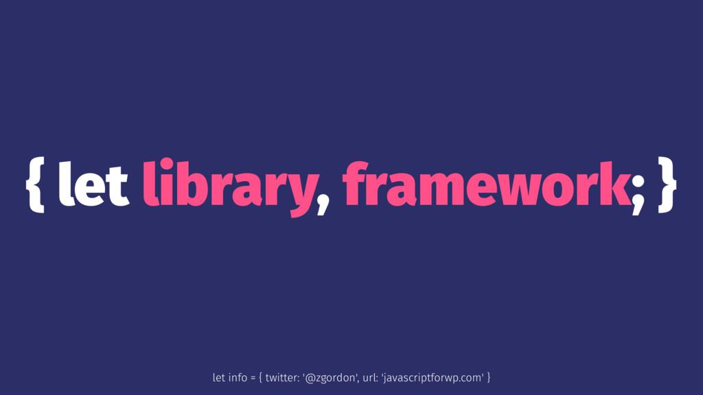 { let library, framework; } let info = { twitte...