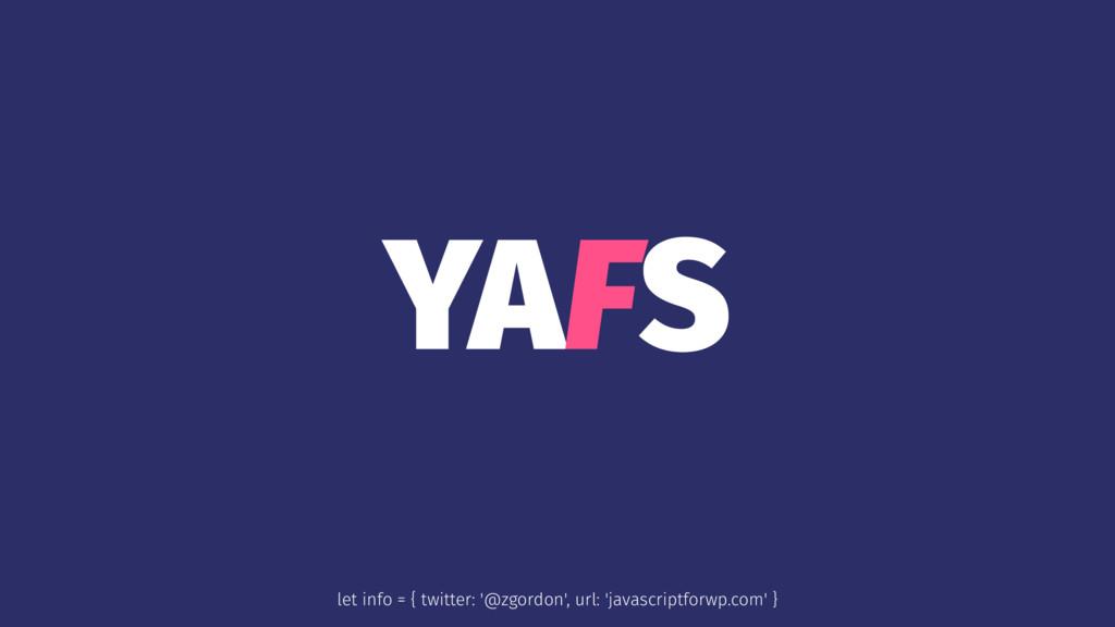 YAFS let info = { twitter: '@zgordon', url: 'ja...