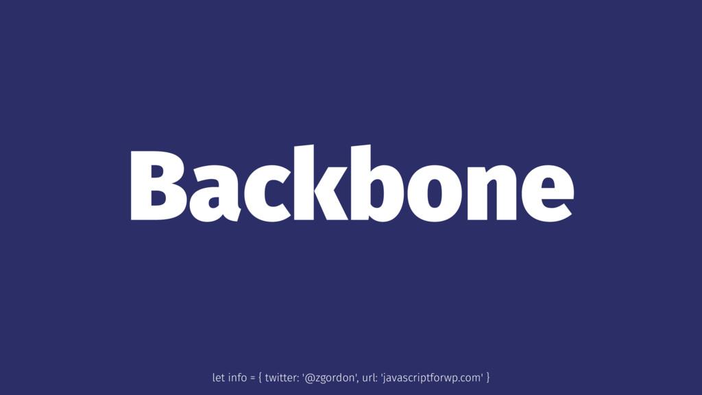 Backbone let info = { twitter: '@zgordon', url:...