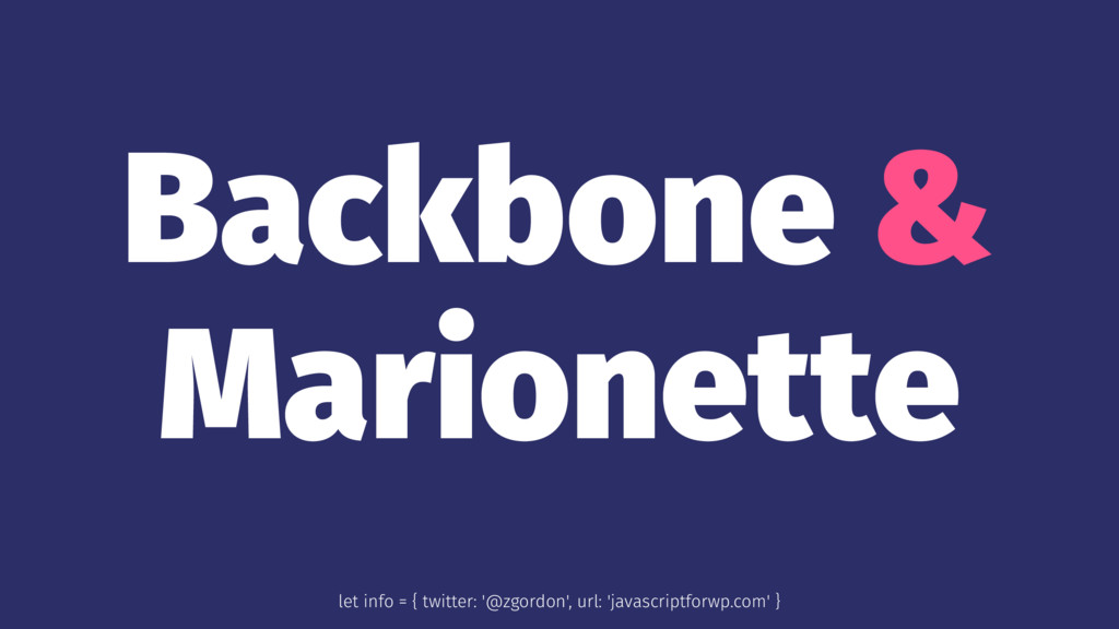 Backbone & Marionette let info = { twitter: '@z...
