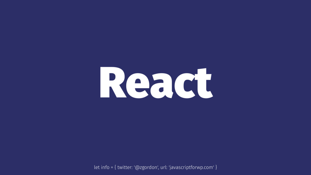 React let info = { twitter: '@zgordon', url: 'j...