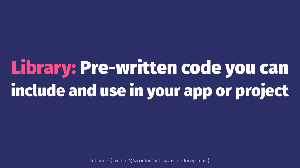 Library: Pre-written code you can include and u...