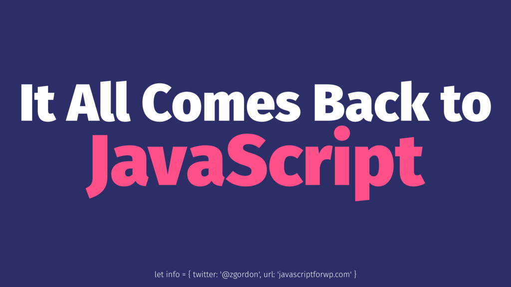 It All Comes Back to JavaScript let info = { tw...