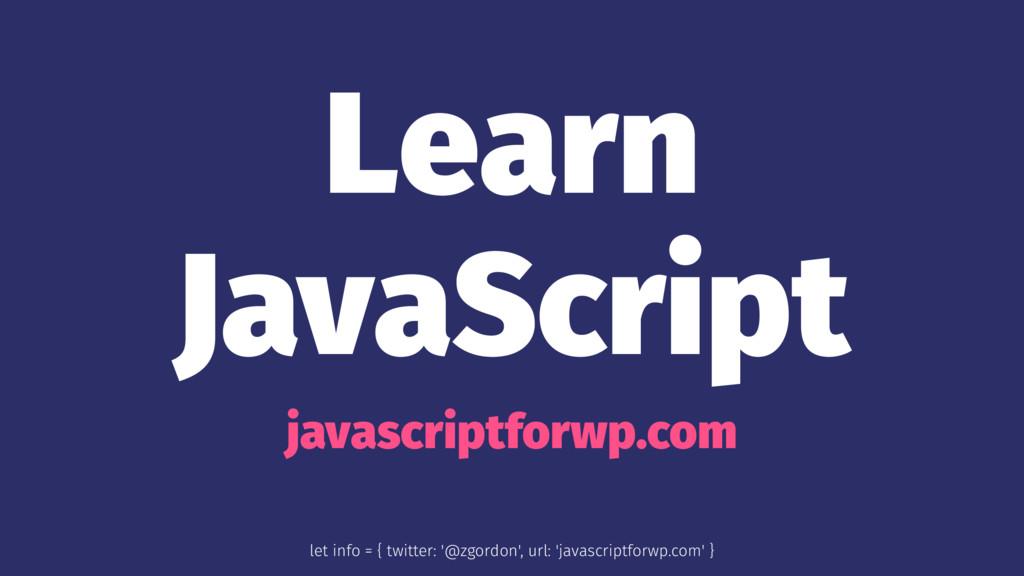 Learn JavaScript javascriptforwp.com let info =...