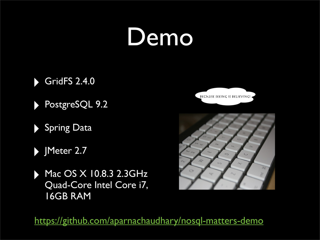 BEcause seeing is believing! Demo ‣ GridFS 2.4....