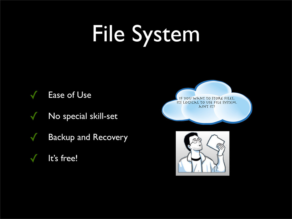 if you want to store files, its logical to use fi...