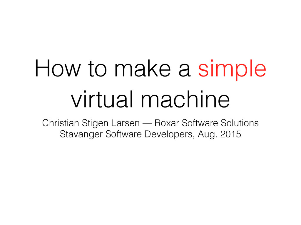 How to make a simple virtual machine Christian ...