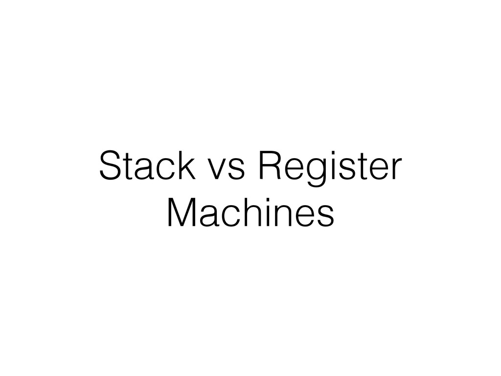 Stack vs Register Machines