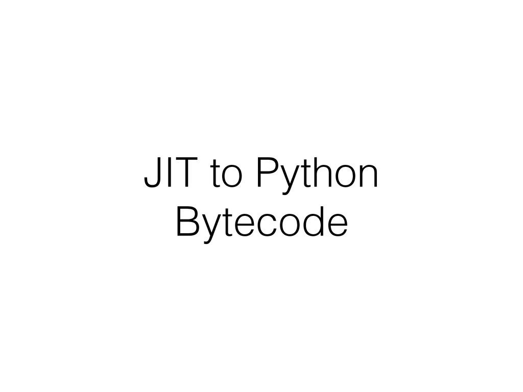 JIT to Python Bytecode