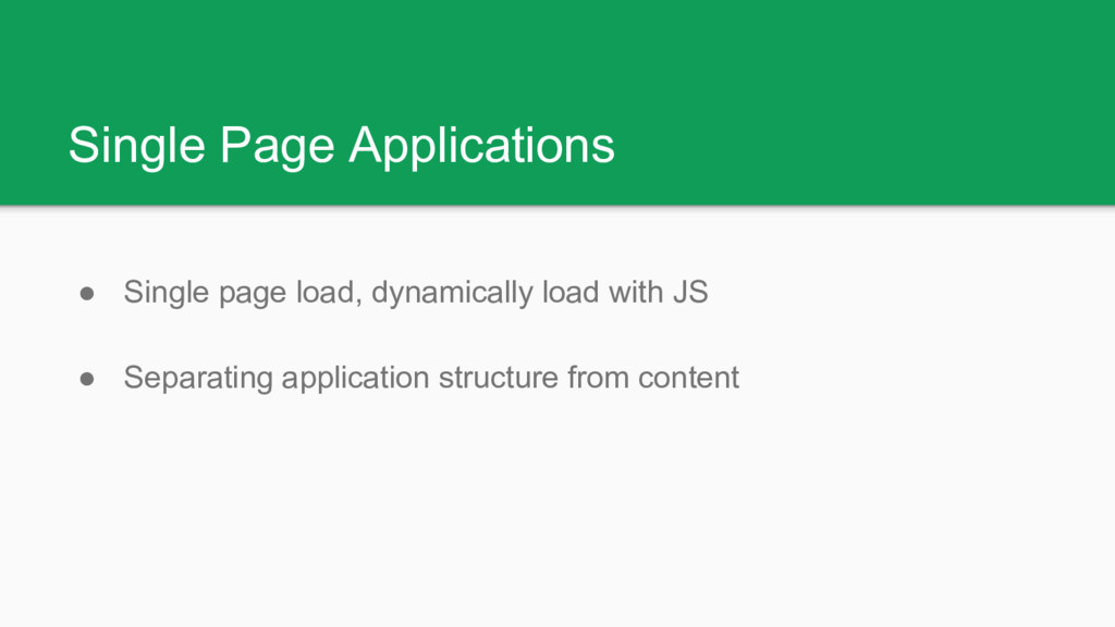 Single Page Applications ● Single page load, dy...