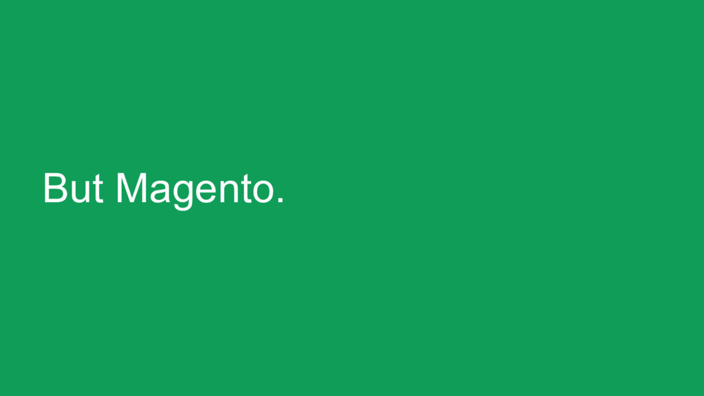 But Magento.