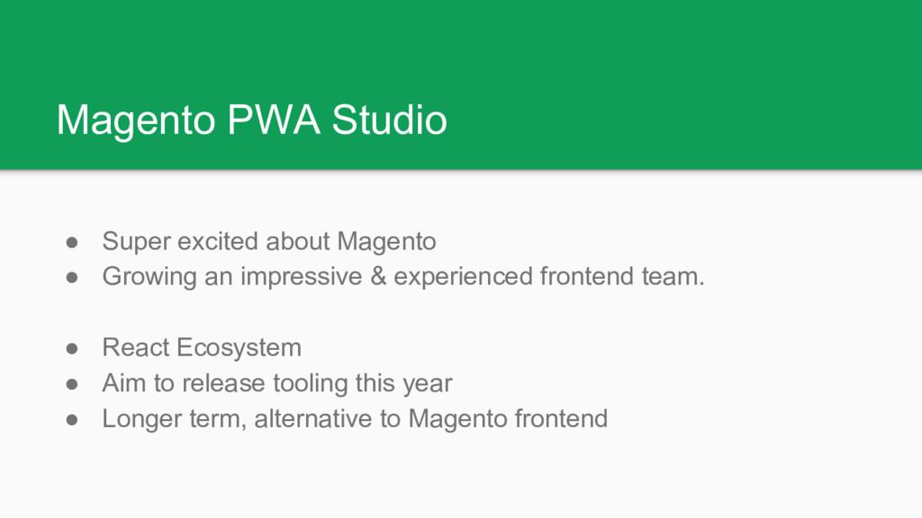 Magento PWA Studio ● Super excited about Magent...