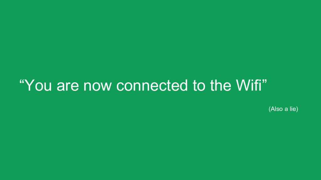 """""""You are now connected to the Wifi"""" (Also a lie)"""