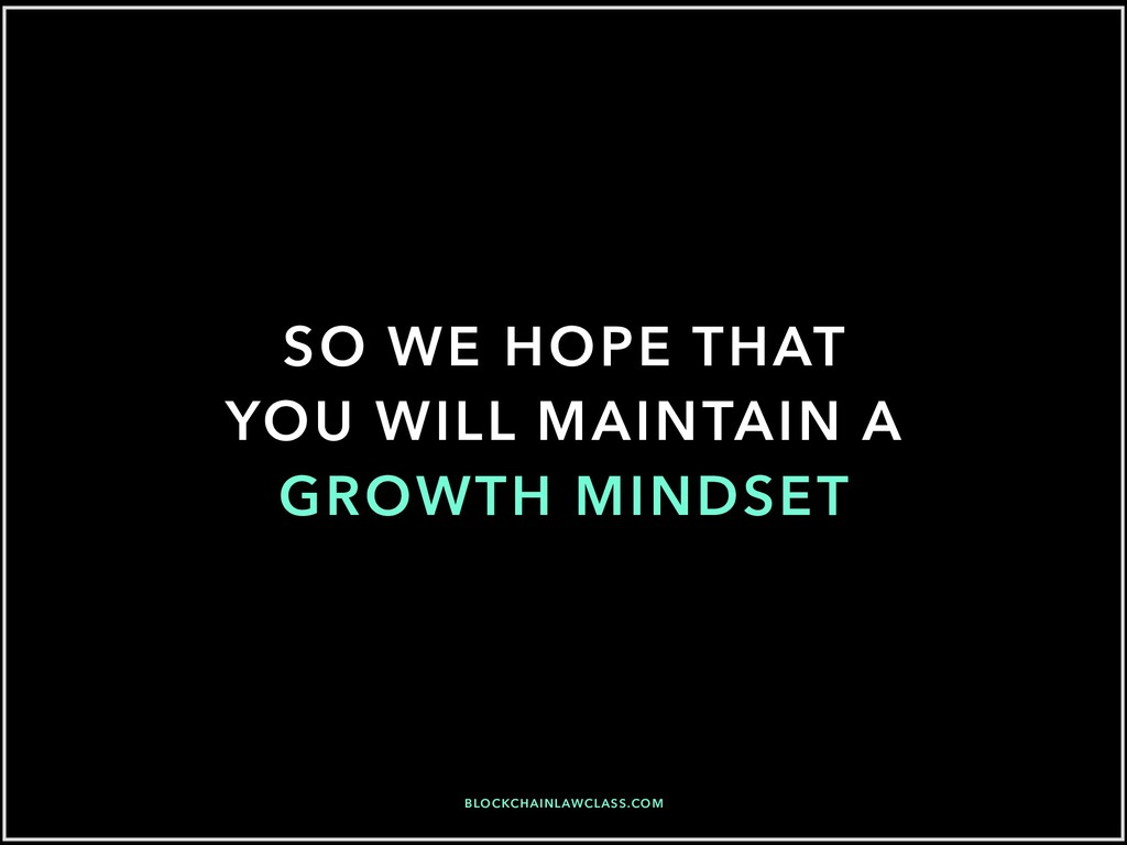 SO WE HOPE THAT YOU WILL MAINTAIN A GROWTH MIND...