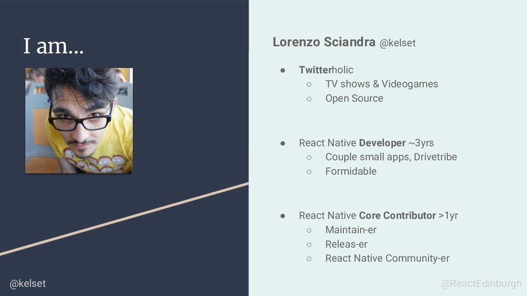 I am... Lorenzo Sciandra @kelset ● Twitterholic...
