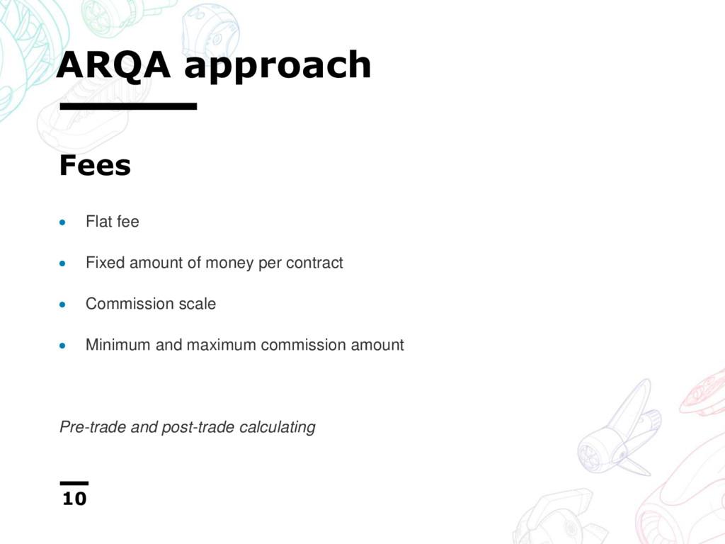 ARQA approach 10  Flat fee  Fixed amount of m...