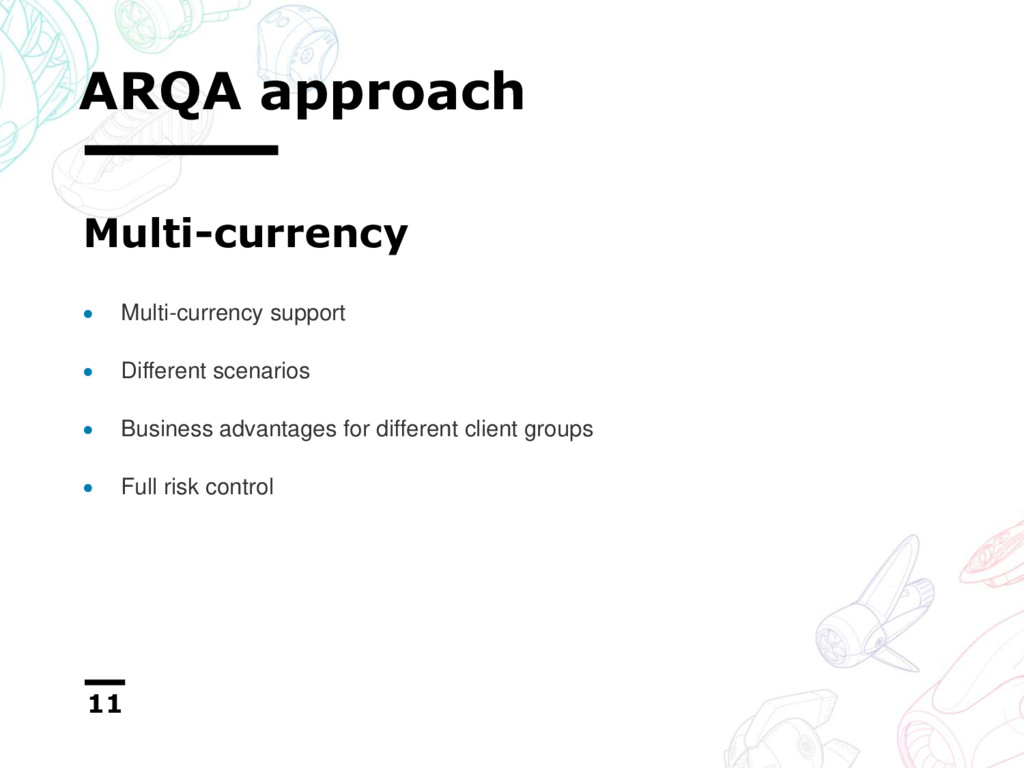 ARQA approach 11 Multi-currency  Multi-currenc...