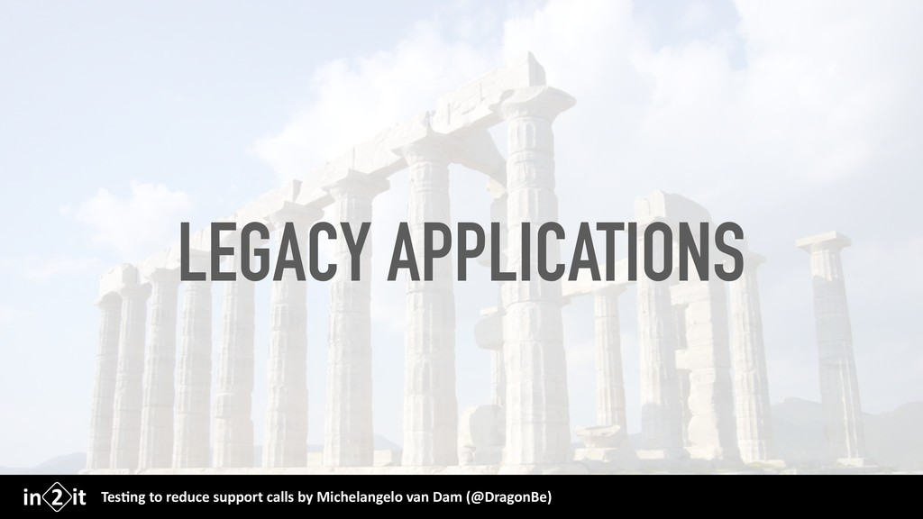 LEGACY APPLICATIONS Tes$ng to reduce support ca...