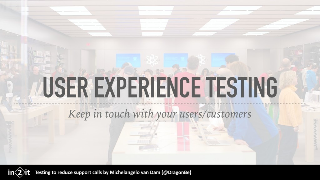 USER EXPERIENCE TESTING Keep in touch with your...