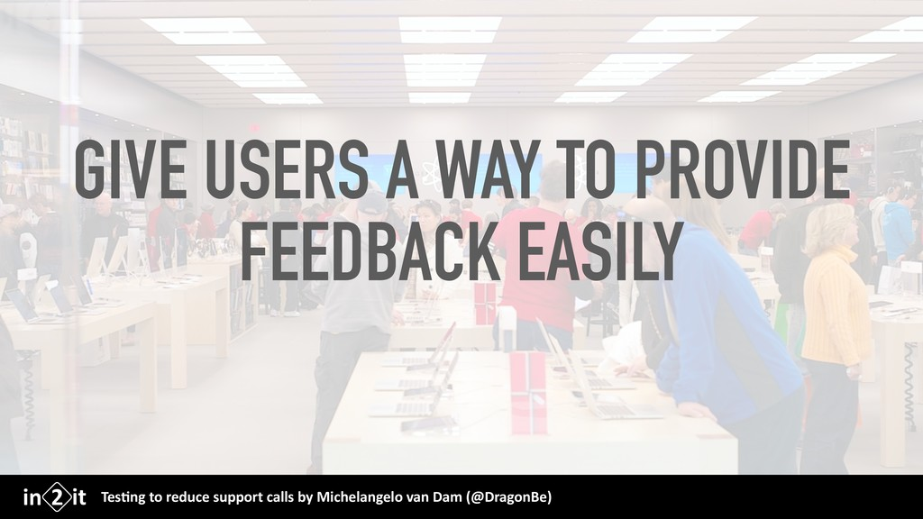GIVE USERS A WAY TO PROVIDE FEEDBACK EASILY Tes...
