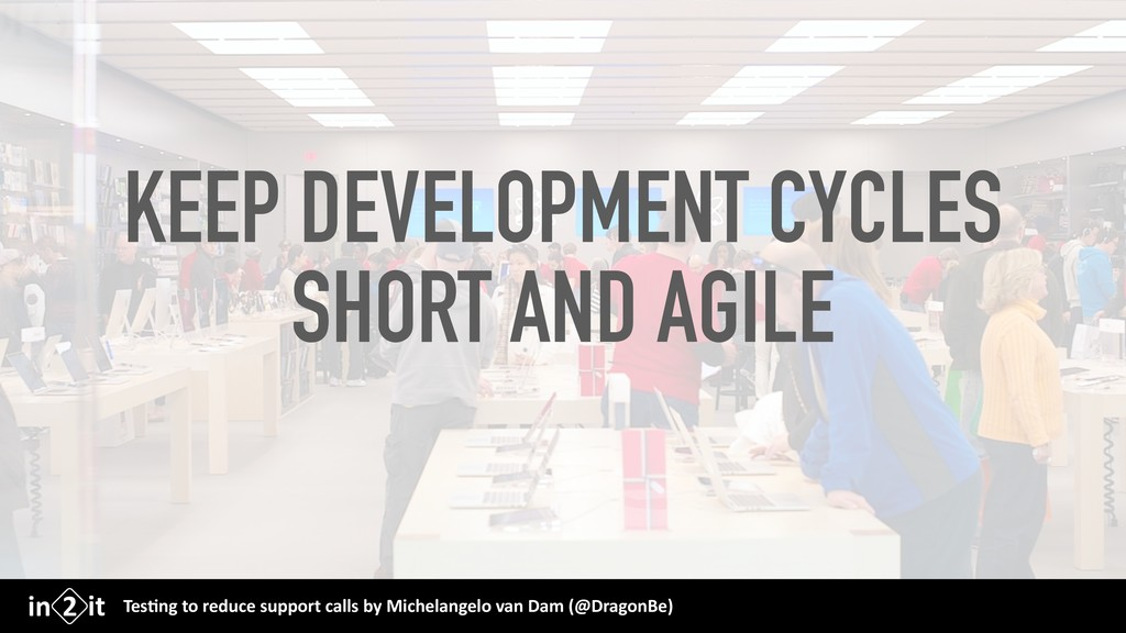 KEEP DEVELOPMENT CYCLES SHORT AND AGILE Tes$ng ...