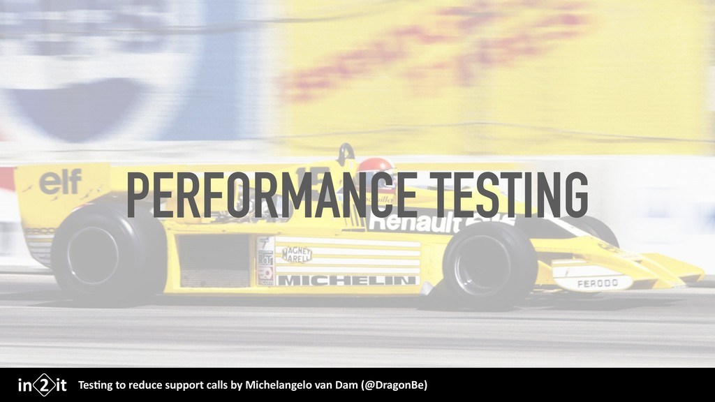 PERFORMANCE TESTING Tes$ng to reduce support ca...