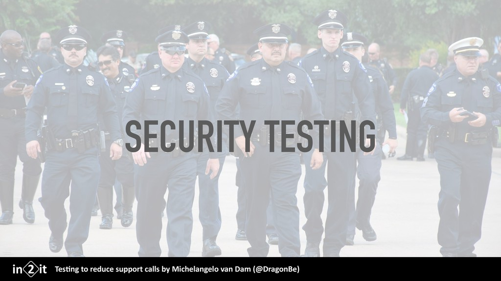 SECURITY TESTING Tes$ng to reduce support calls...