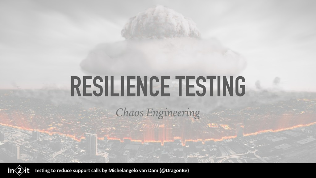 RESILIENCE TESTING Chaos Engineering Tes$ng to ...