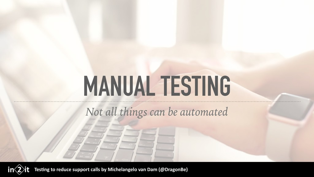 MANUAL TESTING Not all things can be automated ...