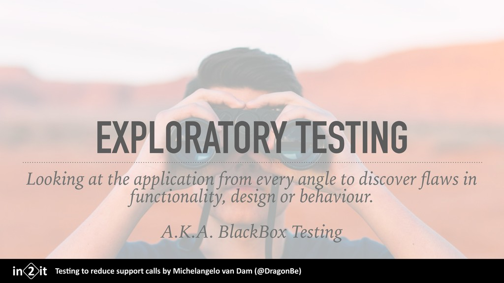EXPLORATORY TESTING Looking at the application ...