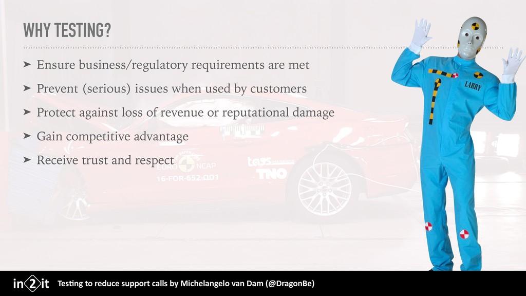 WHY TESTING? ➤ Ensure business/regulatory requi...